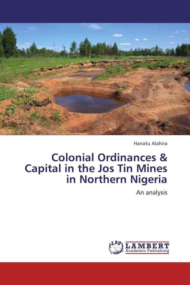 Colonial Ordinances & Capital in the Jos Tin Mines in Northern Nigeria shailaja menon ahmedabad colonial imagery and urban mindscapes