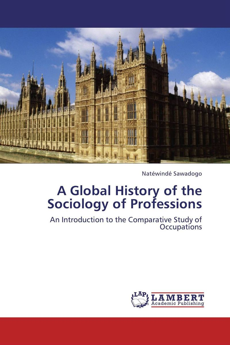 A Global History of the Sociology of Professions global historical sociology