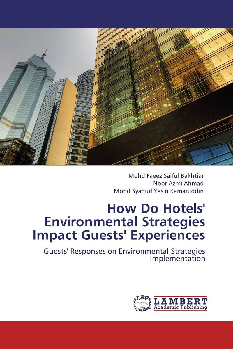 How Do Hotels' Environmental Strategies Impact Guests' Experiences mohd faeez saiful bakhtiar noor azmi ahmad and mohd syaquif yasin kamaruddin how do hotels environmental strategies impact guests experiences