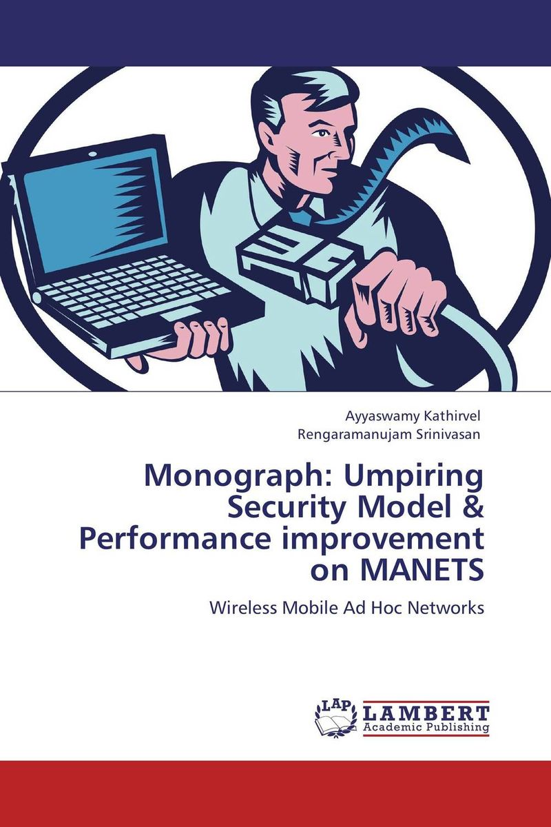 Monograph: Umpiring Security Model & Performance improvement on MANETS belousov a security features of banknotes and other documents methods of authentication manual денежные билеты бланки ценных бумаг и документов