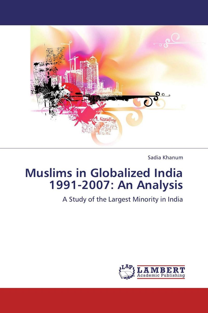Muslims in Globalized India 1991-2007: An Analysis social sector and economic development in india since 1991