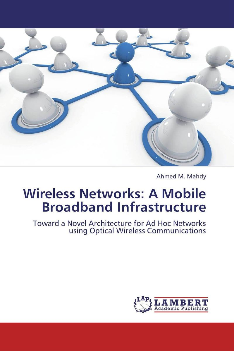 Wireless Networks: A Mobile Broadband Infrastructure