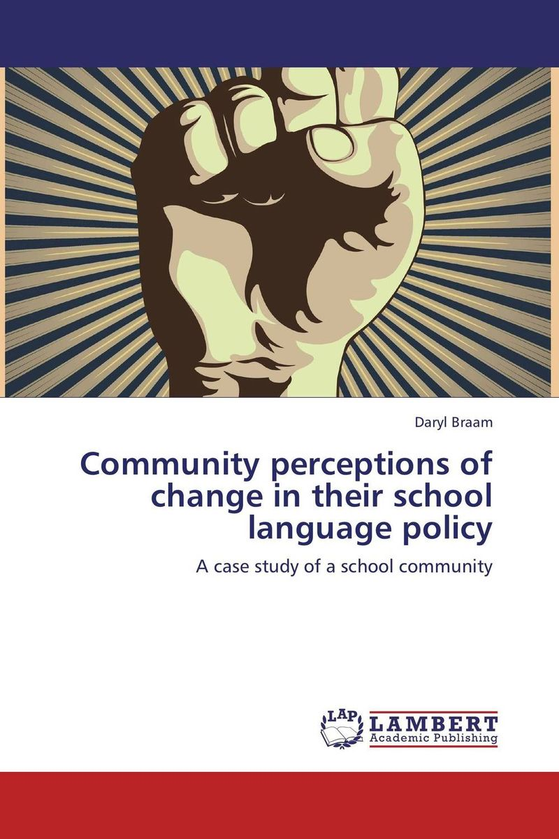 Community perceptions of change in their school language policy language in education policy and practice