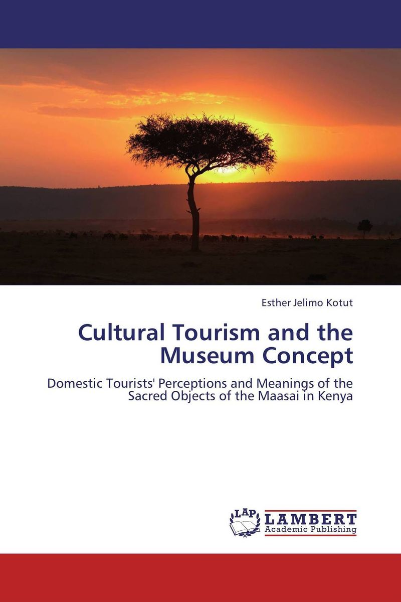 Cultural Tourism and the Museum Concept new media and domestic tourism promotion in kenya