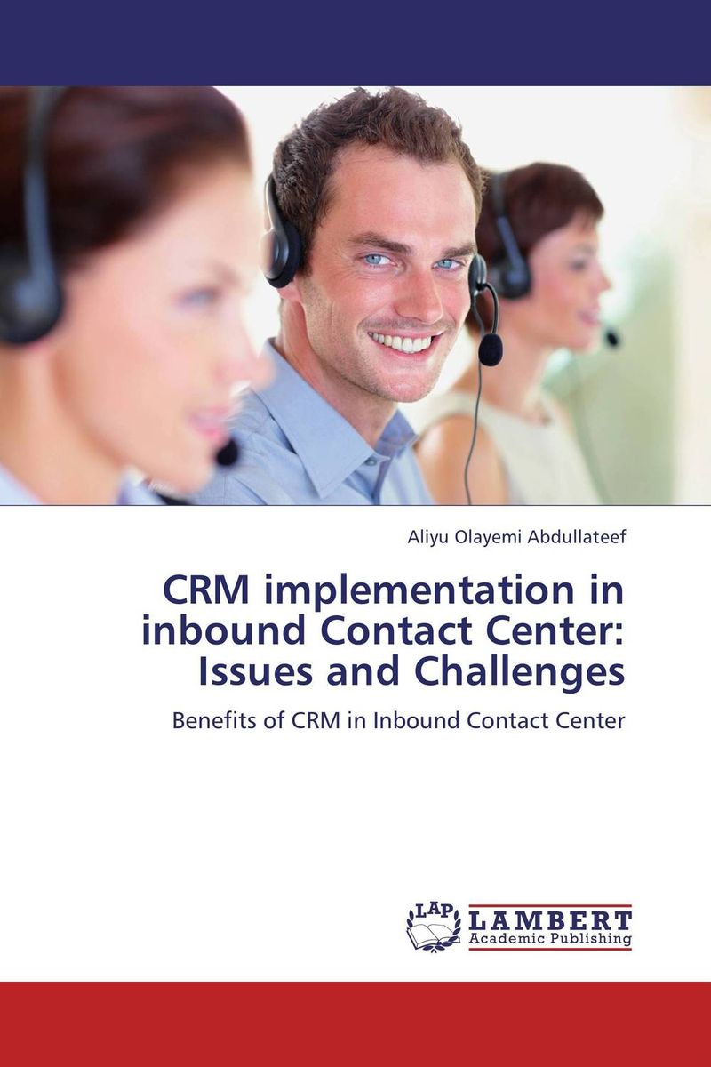 CRM implementation in inbound Contact Center: Issues and Challenges