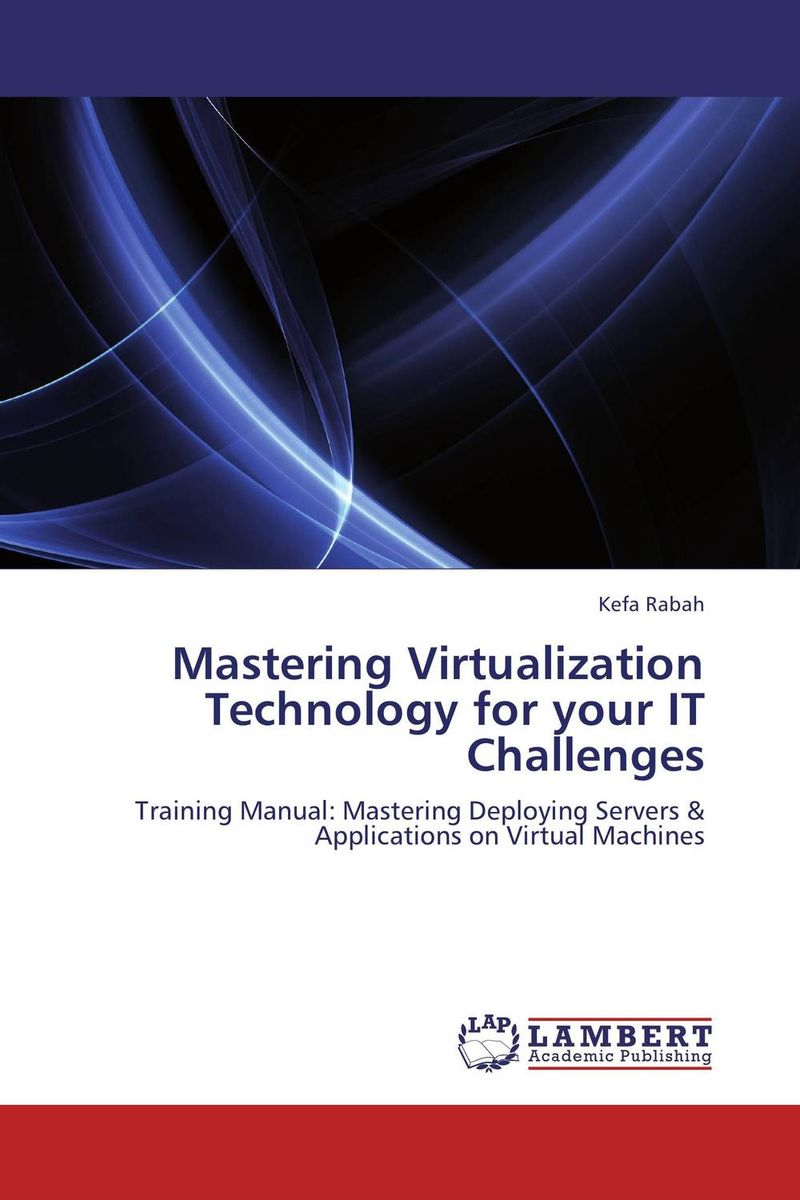 Mastering Virtualization Technology for your IT Challenges