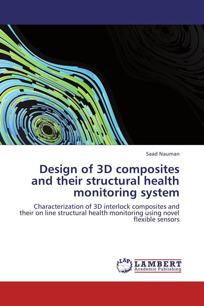 Design of 3D composites and their structural health monitoring system composite structures design safety and innovation