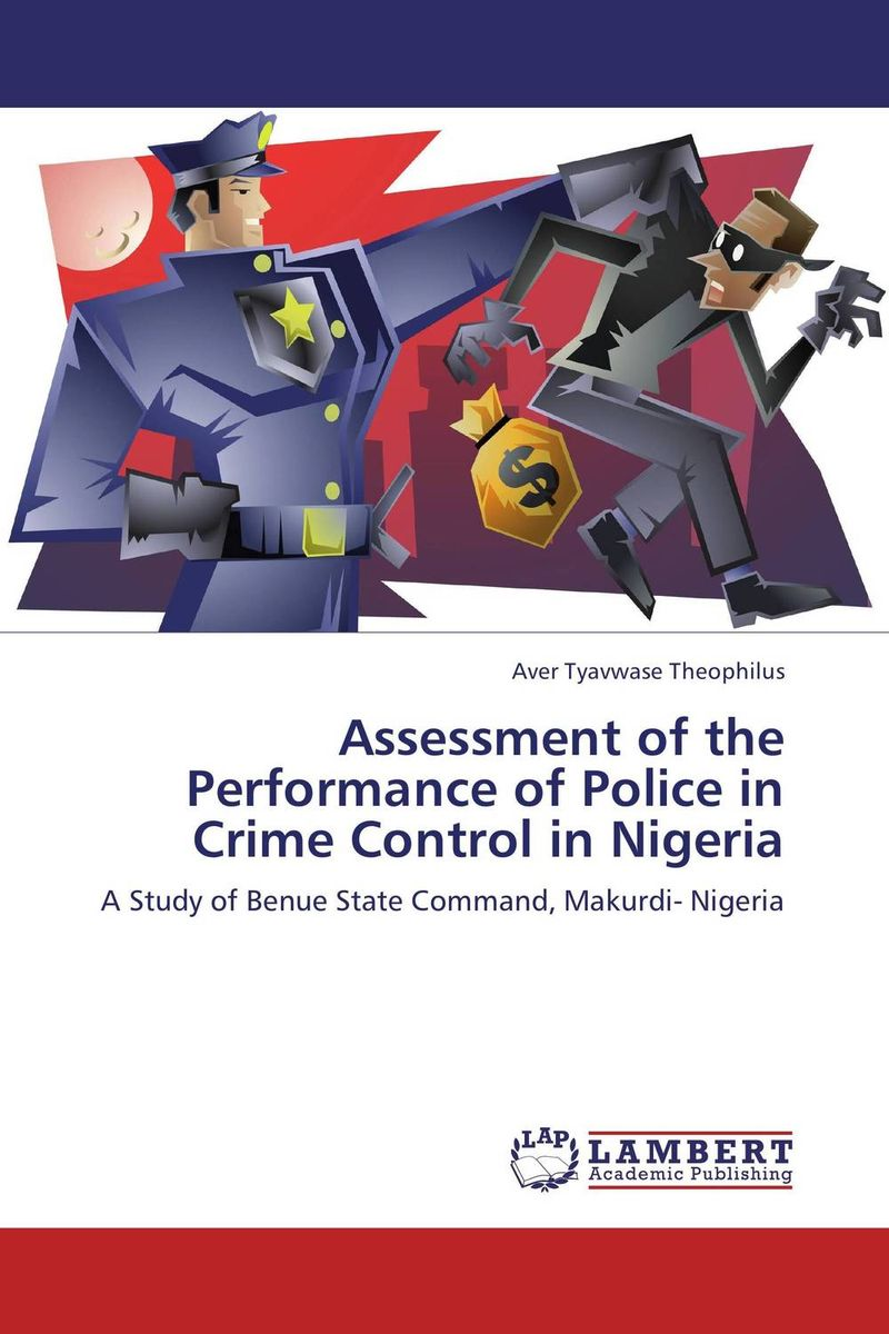 Assessment of the Performance of Police in Crime Control in Nigeria assessment of the performance of police in crime control in nigeria