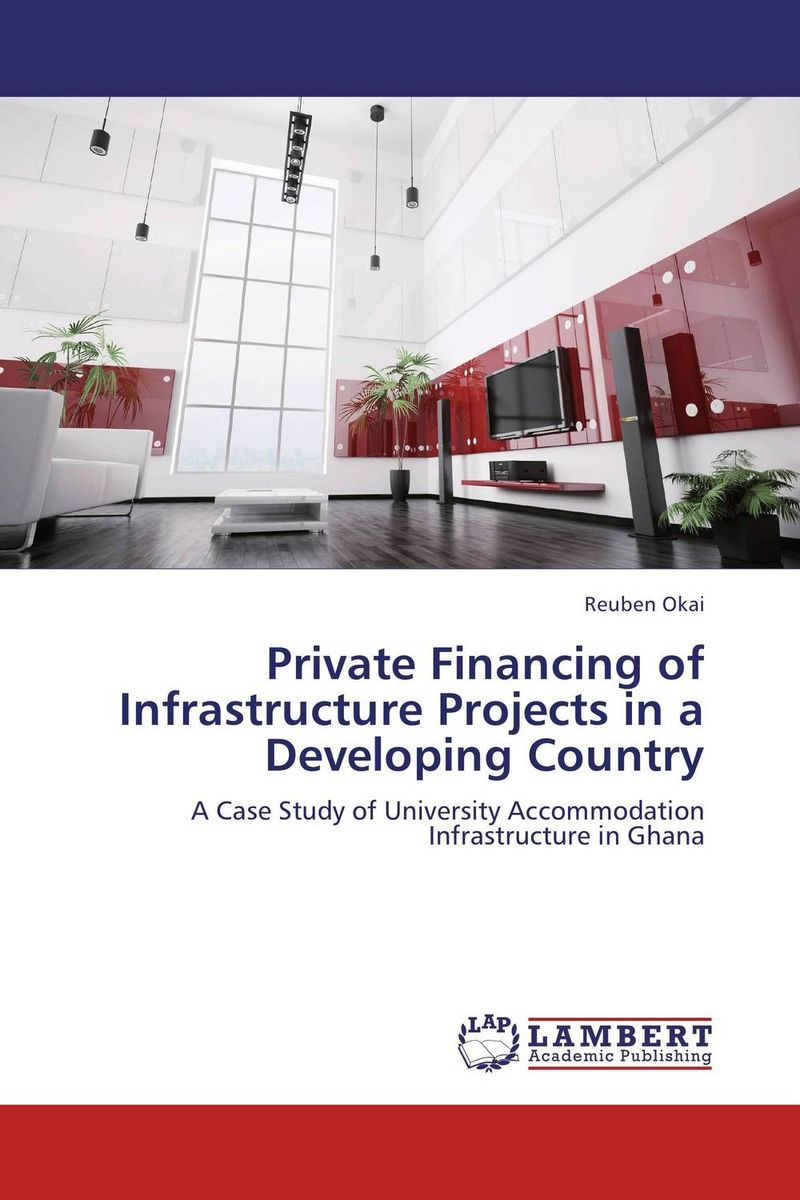 Private Financing of Infrastructure Projects in a Developing Country barbara weber infrastructure as an asset class investment strategies project finance and ppp