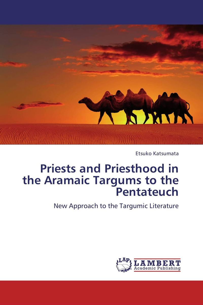 Priests and Priesthood in the Aramaic Targums to the Pentateuch god s mountain – the temple mount in time place and memory