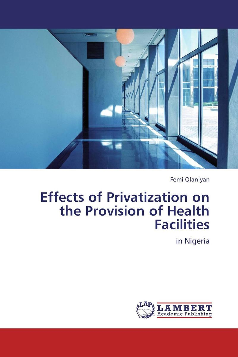 Effects of Privatization on the Provision of Health Facilities crafting a more successful privatization policy