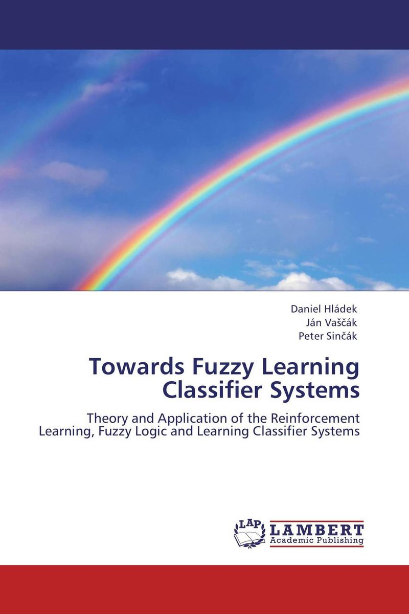 Towards Fuzzy Learning Classifier Systems peter stone layered learning in multiagent systems – a winning approach to robotic soccer