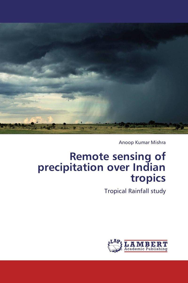 Remote sensing of precipitation over Indian tropics d d g l dahanayaka hideyuki tonooka and satoru ozawa satellite remote sensing for environmental assessment of water bodies
