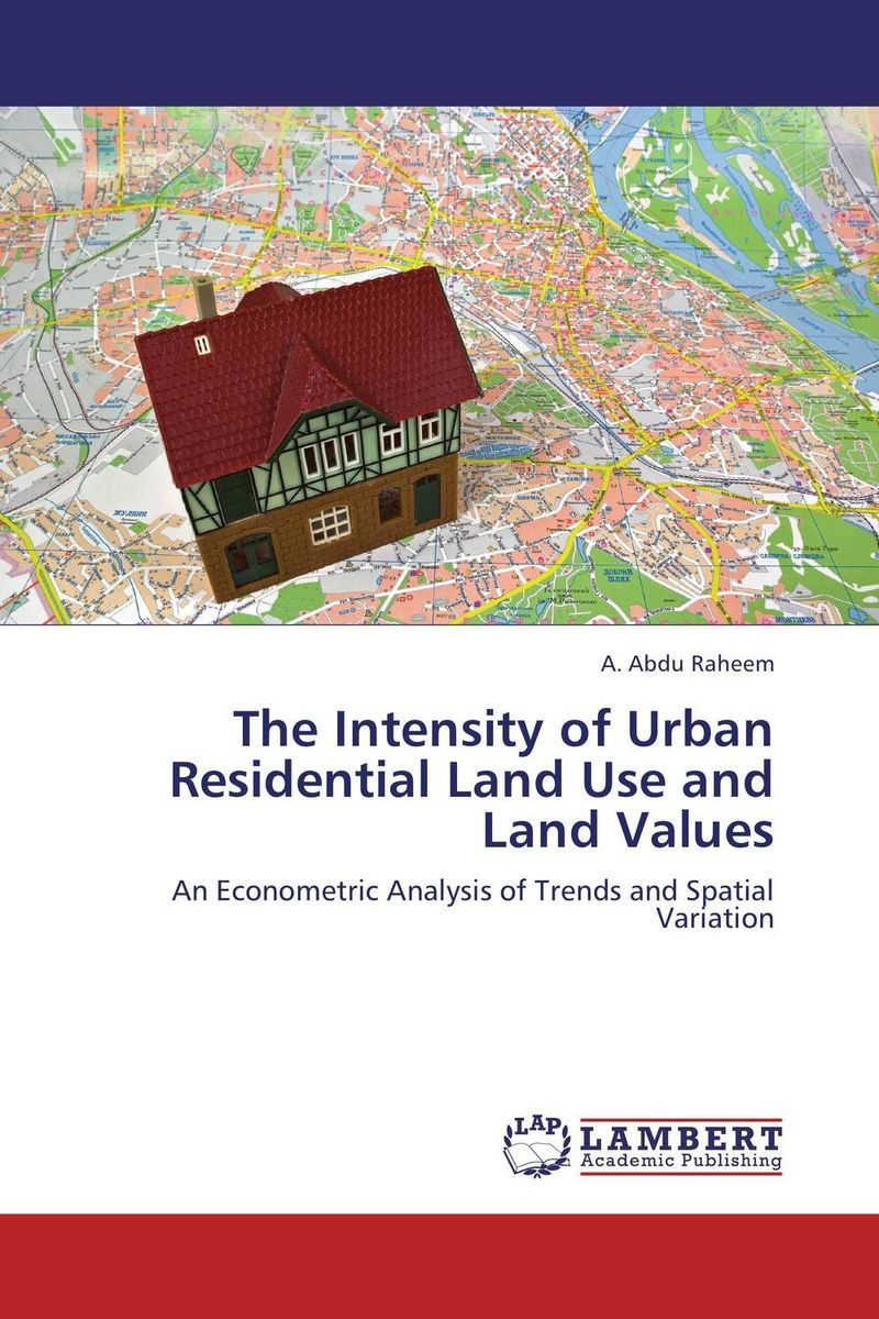 The Intensity of Urban Residential Land Use and Land Values russia a journey to the heart of a land and its people