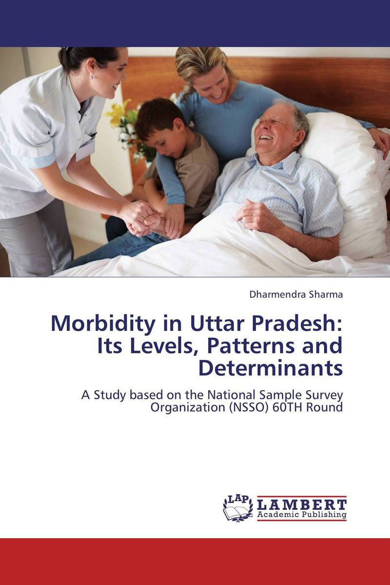 Morbidity in Uttar Pradesh: Its Levels, Patterns and Determinants mortality  health and development in india 2011