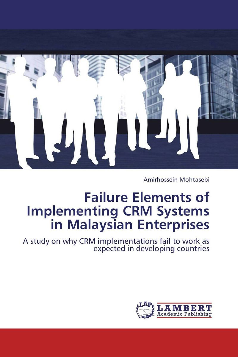 Failure Elements of Implementing CRM Systems in Malaysian Enterprises