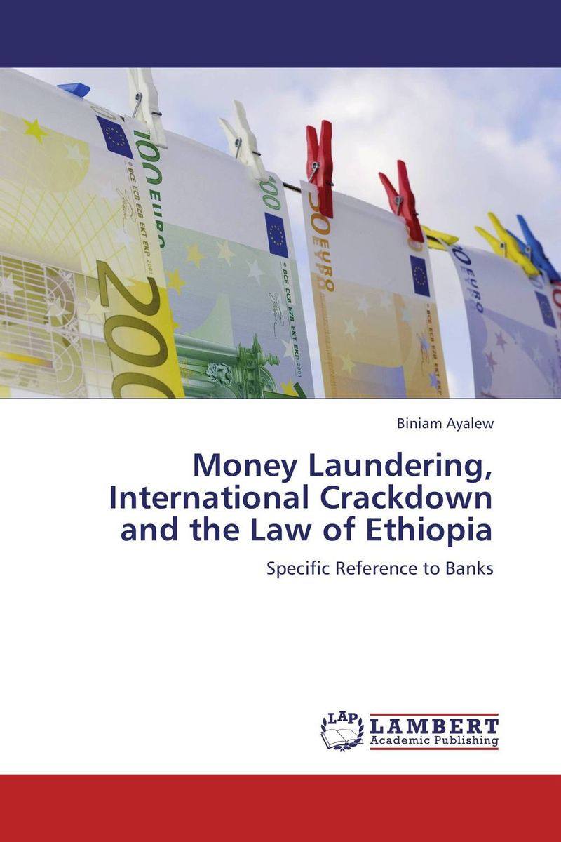 Money Laundering, International Crackdown and the Law of Ethiopia handbook of anti–money laundering