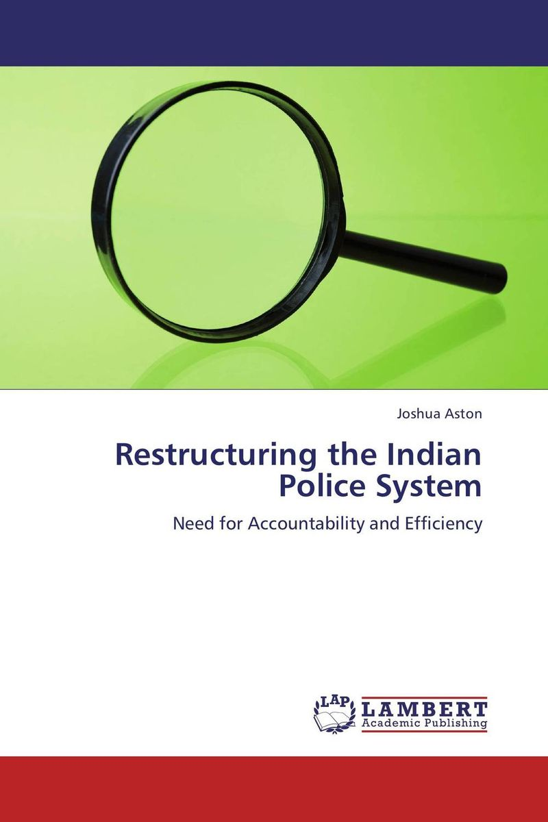 Restructuring the Indian Police System gary w cordner police administration