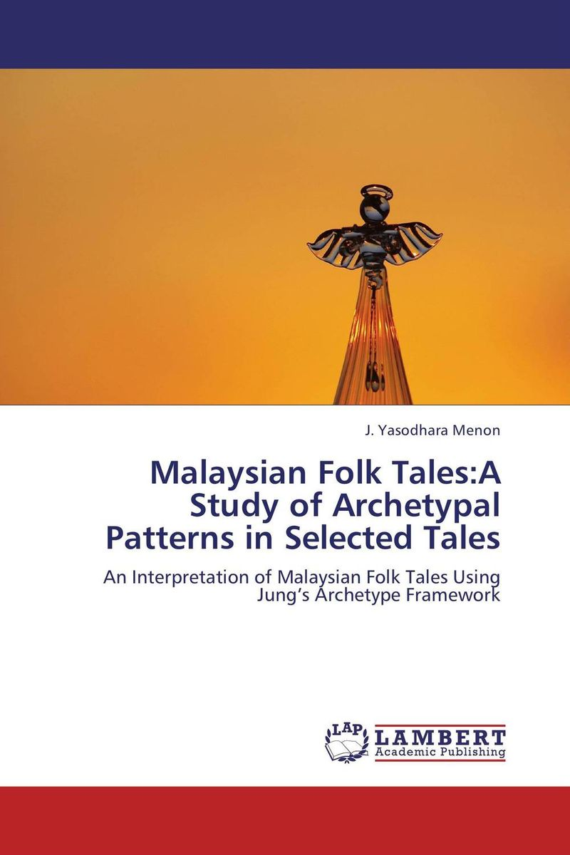 Malaysian Folk Tales:A Study of Archetypal Patterns in Selected Tales monsters of folk monsters of folk monsters of folk