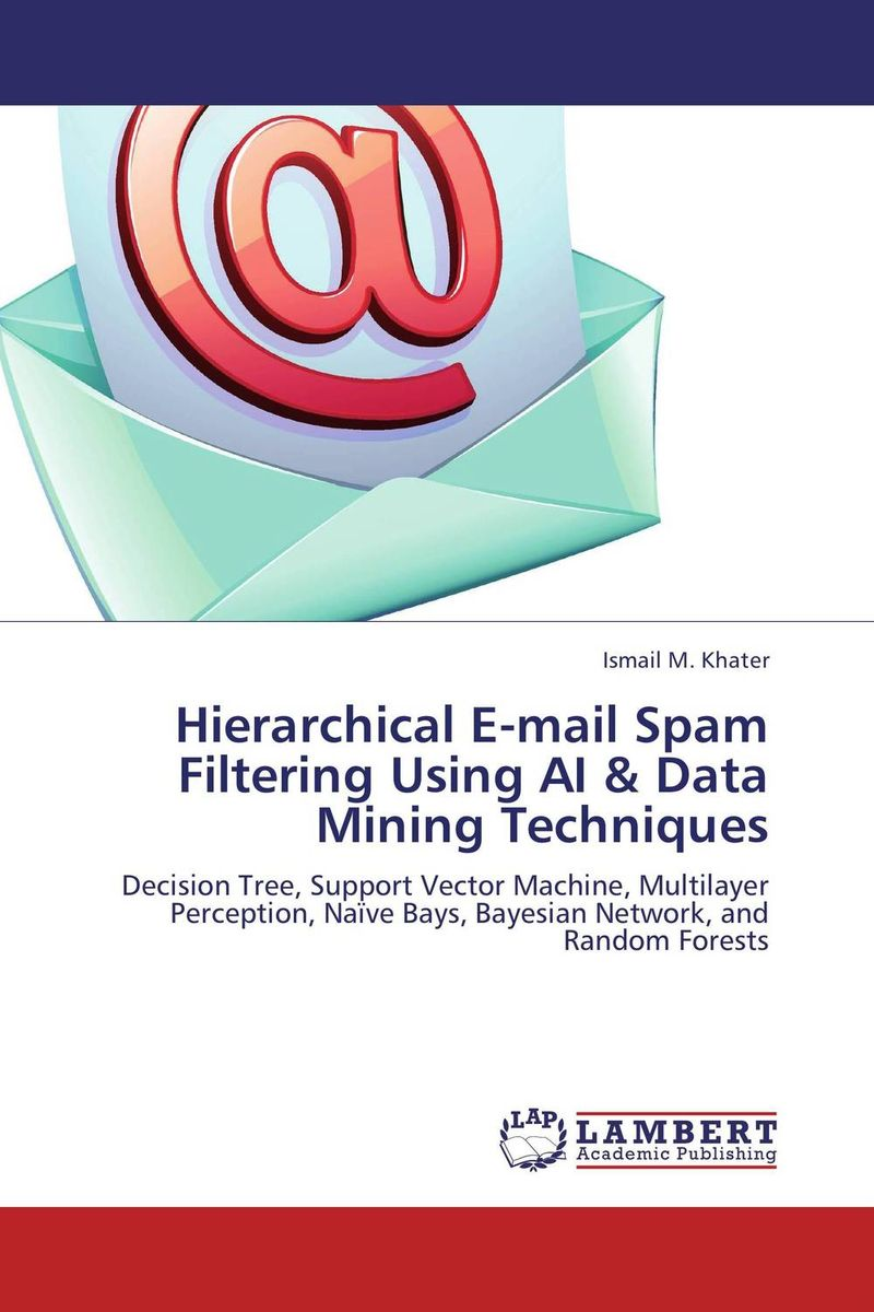 Hierarchical E-mail Spam Filtering Using AI & Data Mining Techniques design a spam detector by analyzing user and e mail behavior