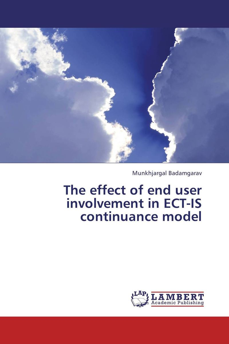 The effect of end user involvement in ECT-IS continuance model bernard i akhigbe development of a user centered evaluative model for ir systems