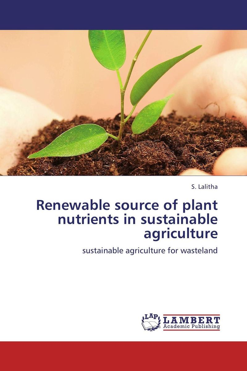 Renewable source of plant nutrients in sustainable agriculture biotechnology for biofuel renewable and sustainable development