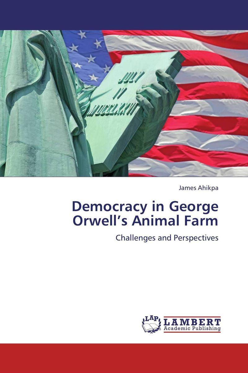 Democracy in George Orwell's Animal Farm democracy in america nce