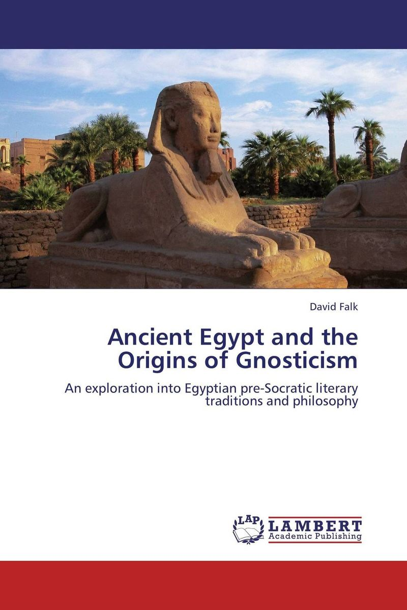 Ancient Egypt and the Origins of Gnosticism the pharaohs of ancient egypt