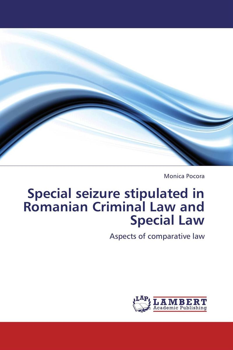 Special seizure stipulated in Romanian Criminal Law and Special Law criminal law and the authority of the state