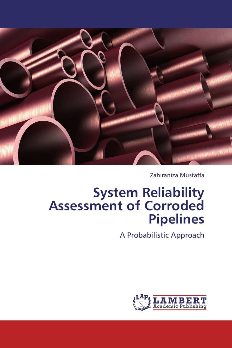 System Reliability Assessment of Corroded Pipelines the role of evaluation as a mechanism for advancing principal practice