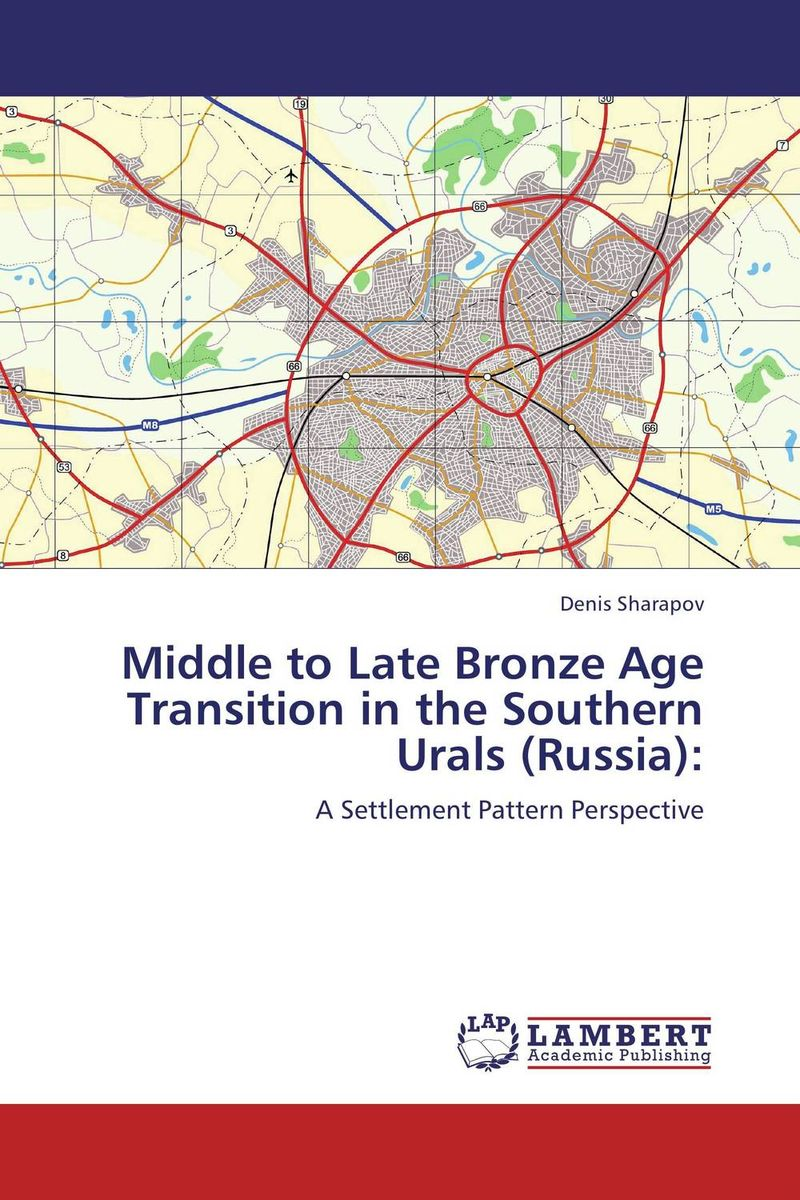 Middle to Late Bronze Age Transition in the Southern Urals (Russia): middle to late bronze age transition in the southern urals russia