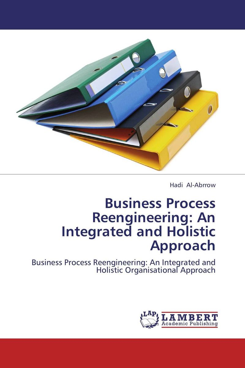 Business Process Reengineering: An Integrated and Holistic Approach mastering leadership an integrated framework for breakthrough performance and extraordinary business results
