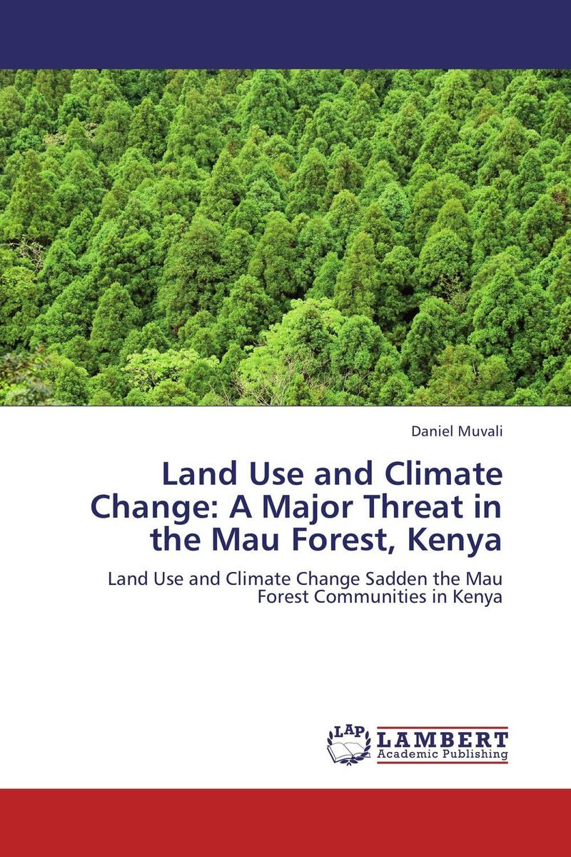 Land Use and Climate Change: A Major Threat in the Mau Forest, Kenya biodiversity of chapredi reserve forest