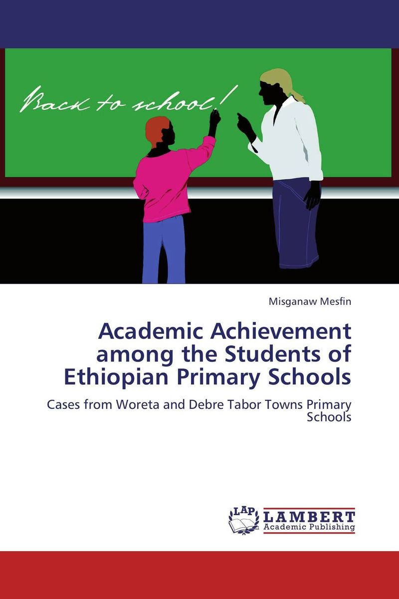 Academic Achievement among the Students of Ethiopian Primary Schools ruthaychonnee sittichai determining factors for academic achievement and attitude of students