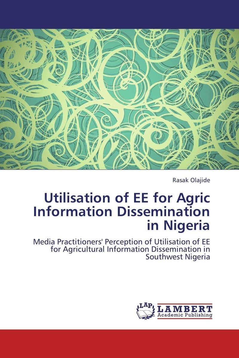Utilisation of EE for Agric Information Dissemination in Nigeria information needs and seeking behavior of media practitioners