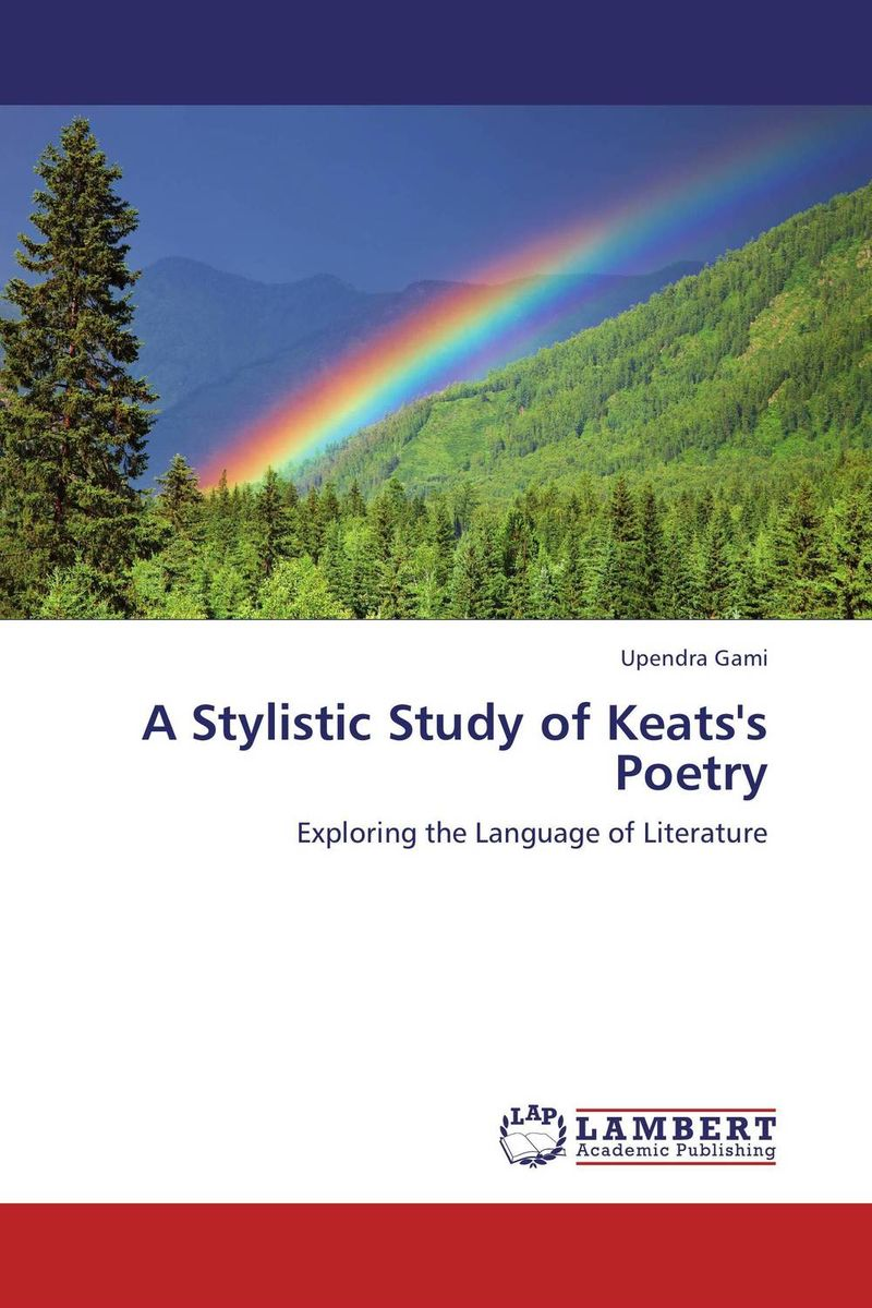A Stylistic Study of Keats's Poetry the stylistic identity of english literary texts