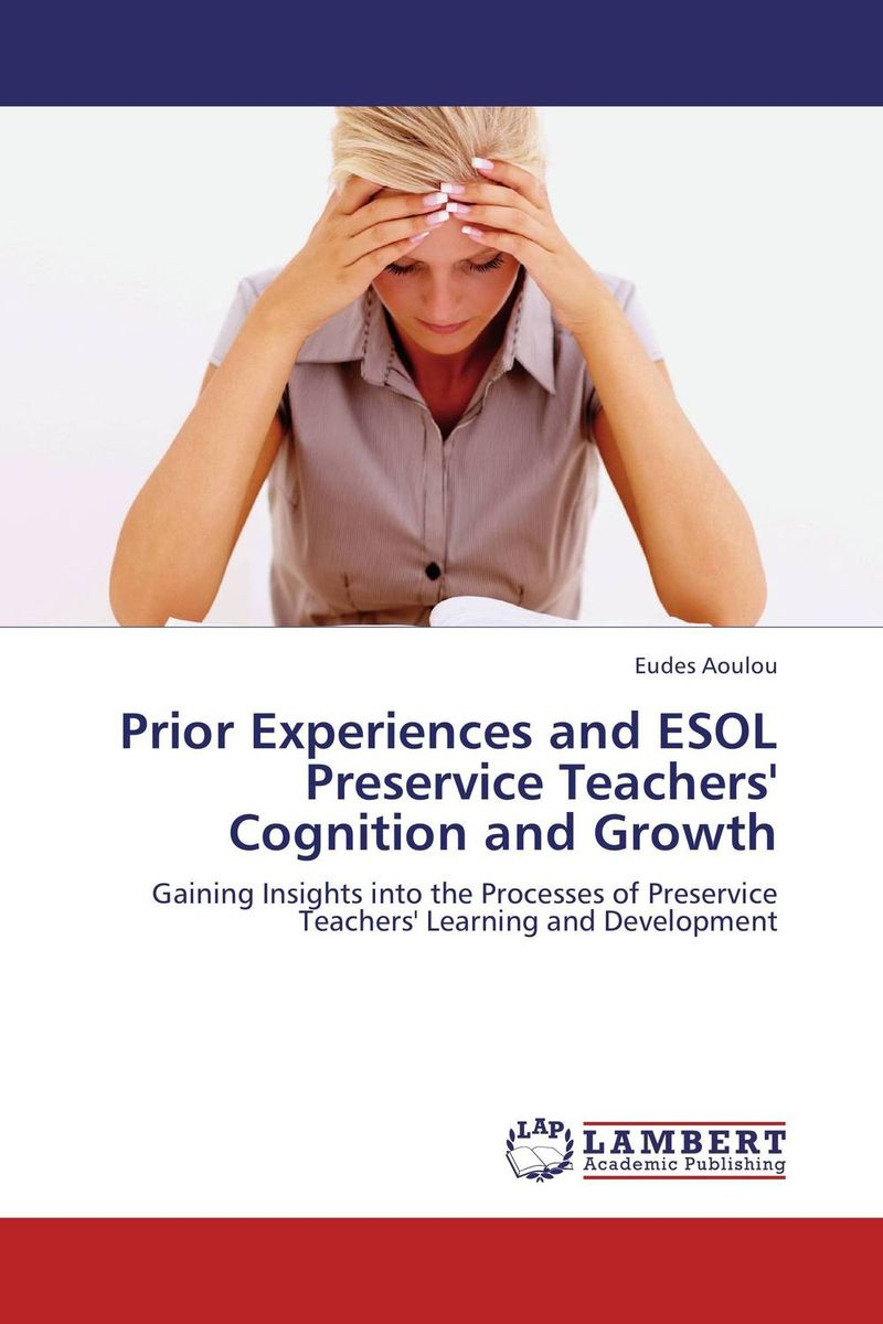 Prior Experiences and ESOL Preservice Teachers' Cognition and Growth sarah naliaka likoko effective teacher preparation page 10