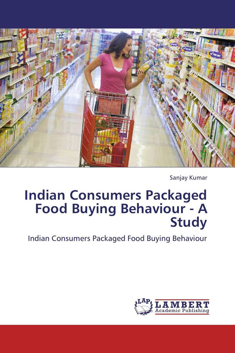 Indian Consumers Packaged Food Buying Behaviour - A Study ripudaman singh gurkamal singh and amandeep kaur brea indian consumer behaviour