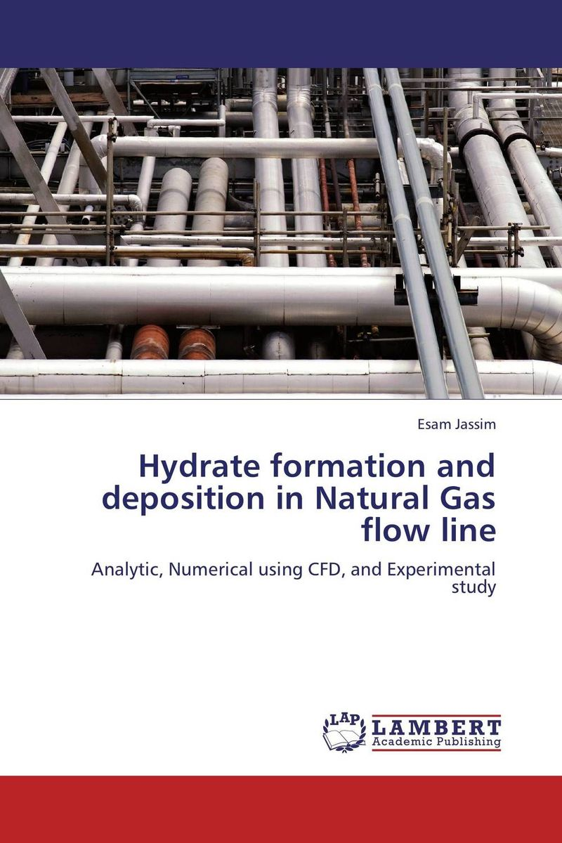 Hydrate formation and deposition in Natural Gas flow line esam jassim hydrate formation and deposition in natural gas flow line