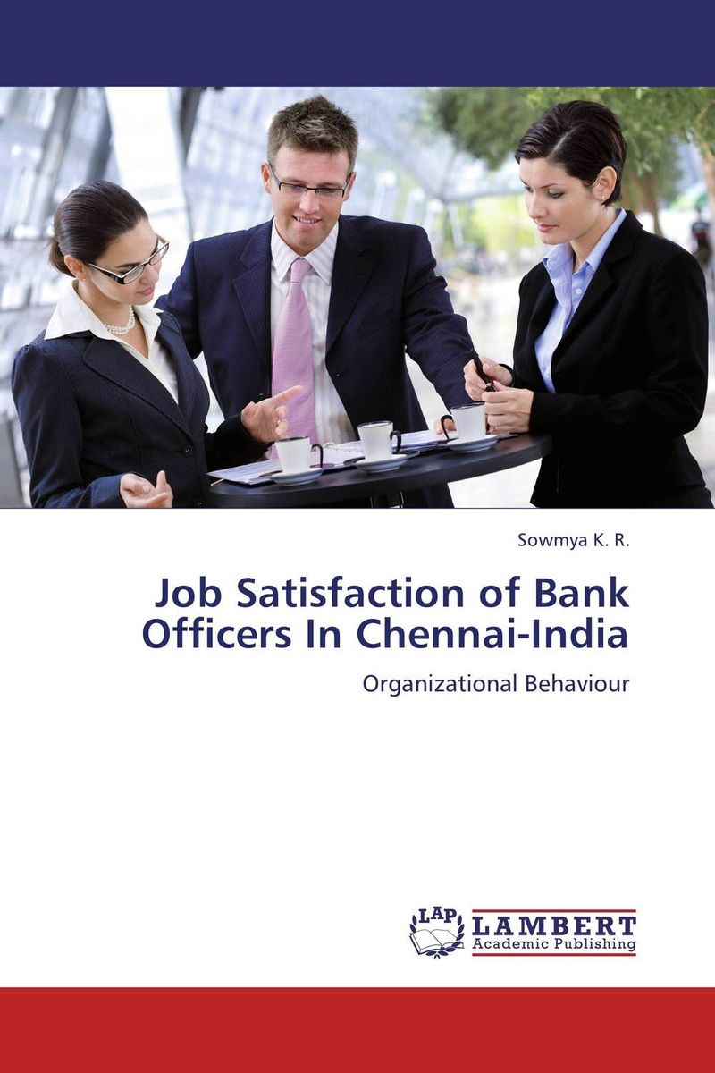 Job Satisfaction of Bank Officers In Chennai-India proper satisfaction in bank