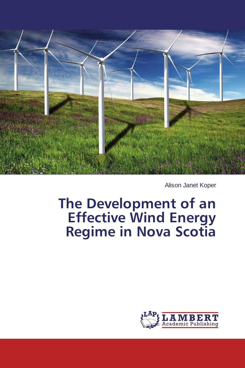 The Development of an Effective Wind Energy Regime in Nova Scotia купить
