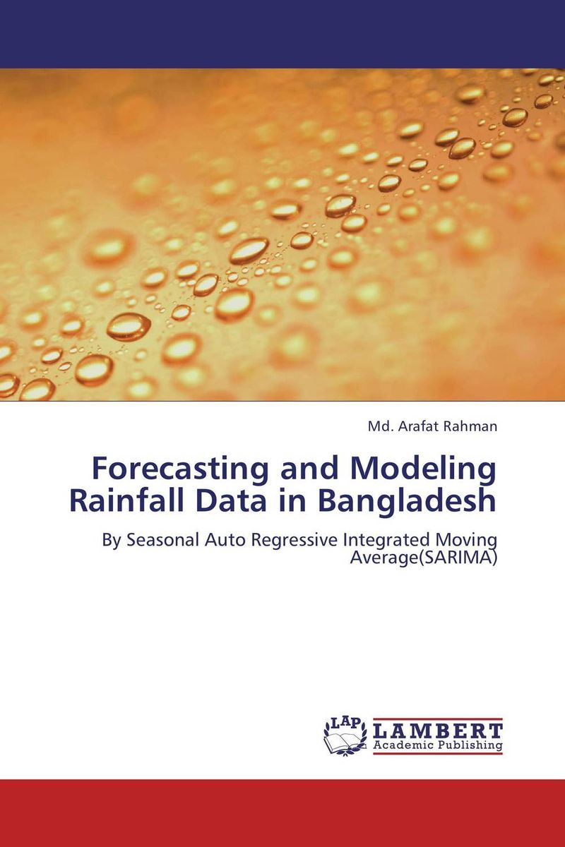 Forecasting and Modeling Rainfall Data in Bangladesh affair of state an