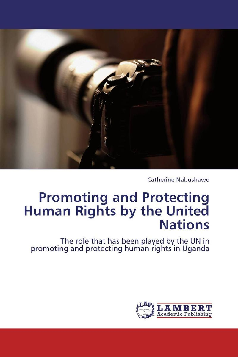 Promoting and Protecting Human Rights by the United Nations united nations the universal declaration of human rights