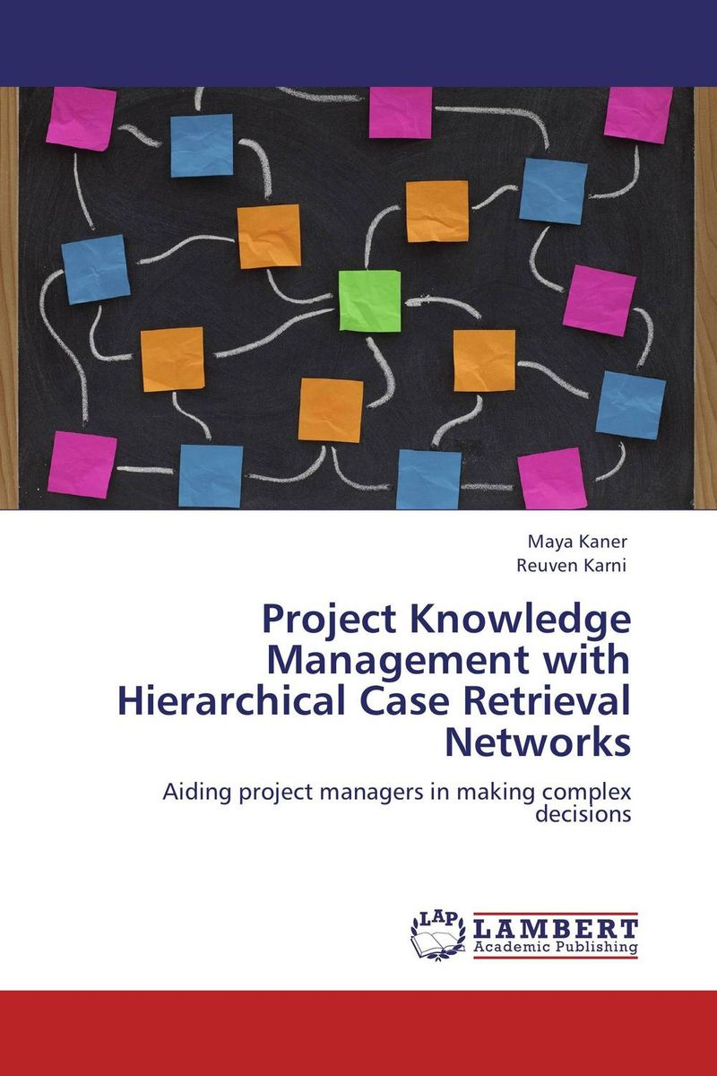 Project Knowledge Management with Hierarchical Case Retrieval Networks claudia baca m project manager s spotlight on change management