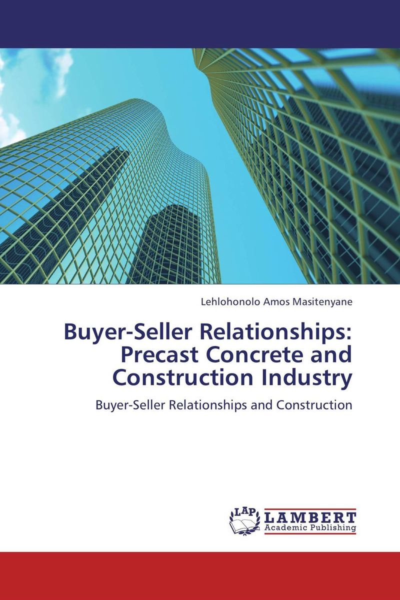 Buyer-Seller Relationships: Precast Concrete and Construction Industry timothy sullivan t the collaborative sale solution selling in a buyer driven world