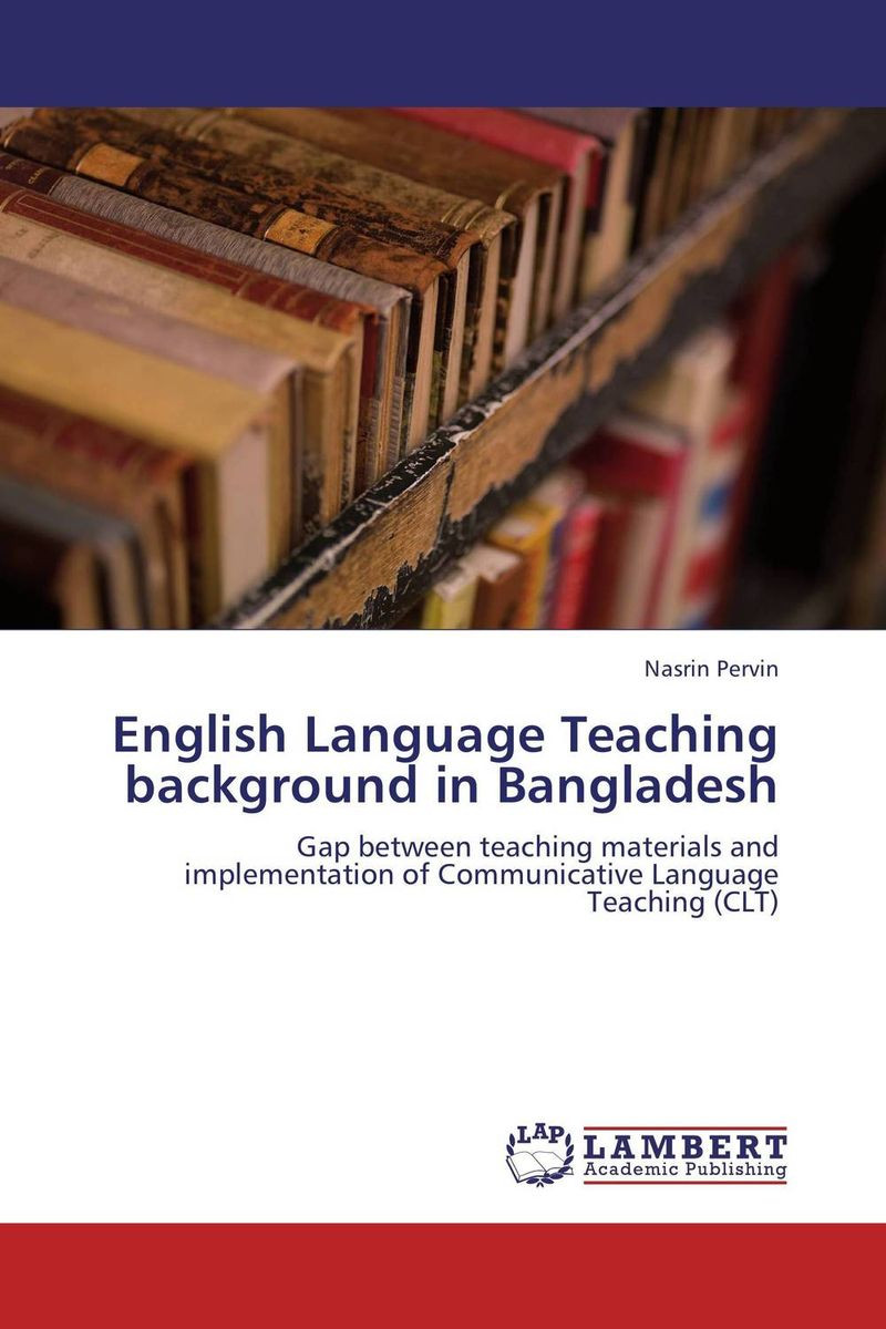 English Language Teaching background in Bangladesh an outline of communicative language teaching in bangladesh