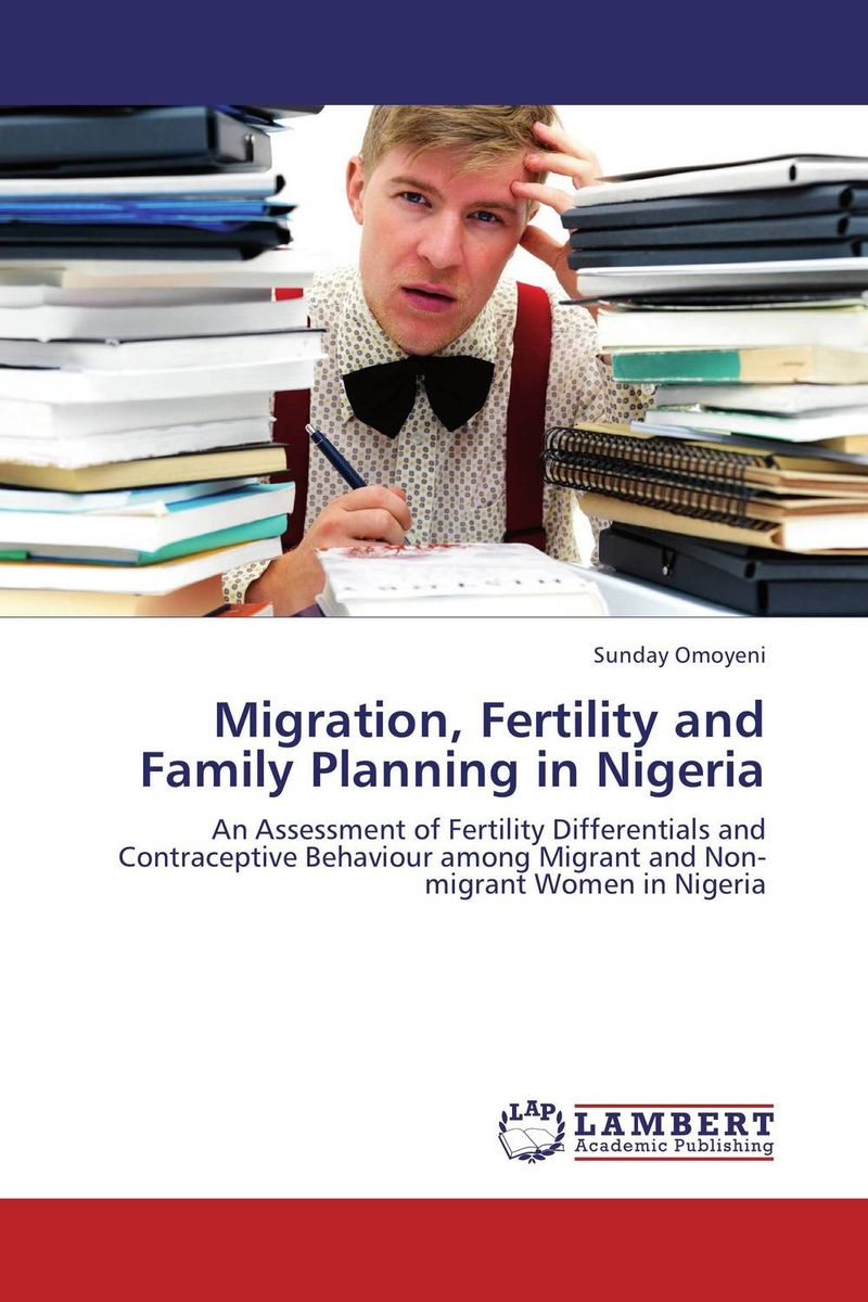 Migration, Fertility and Family Planning in Nigeria planning the family in india