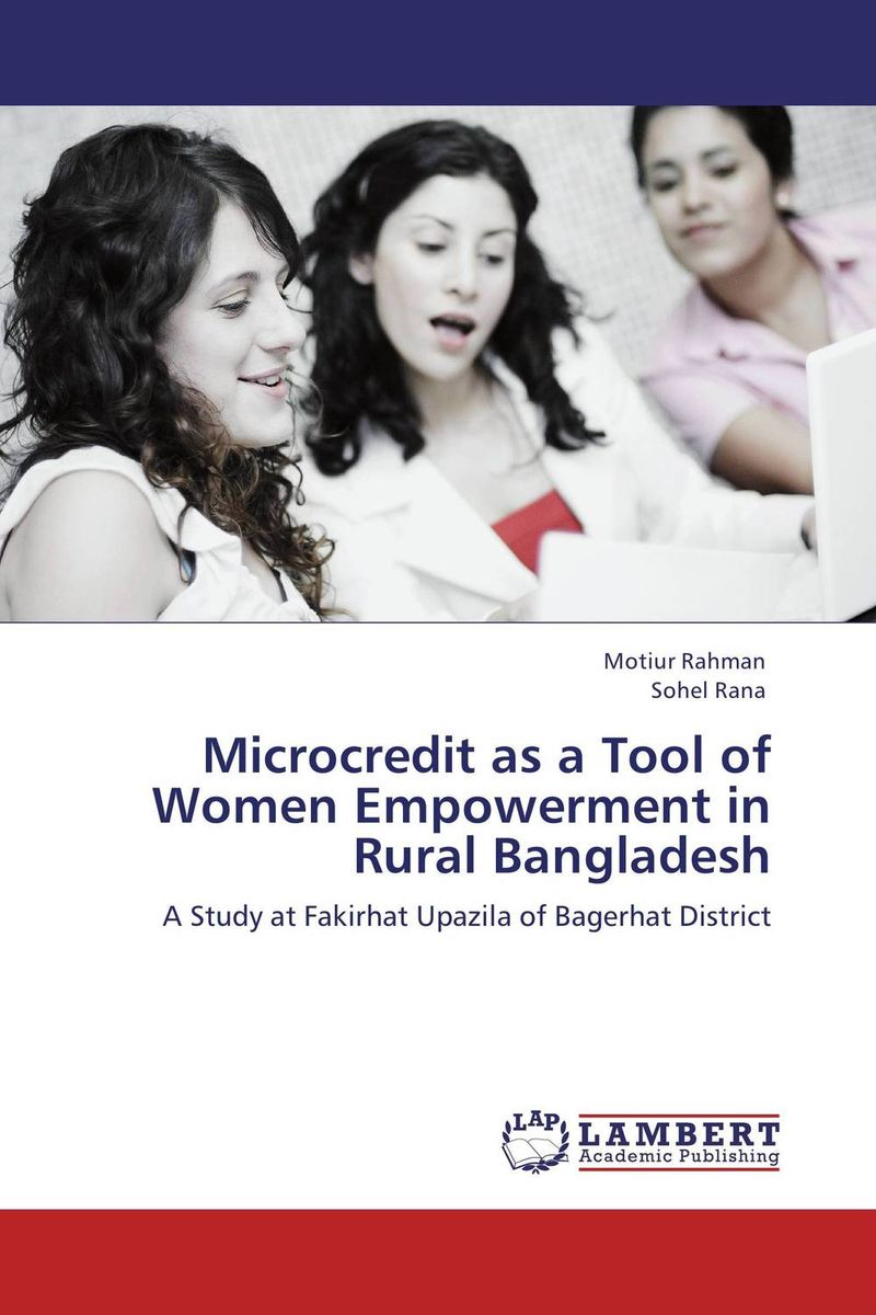 Microcredit as a Tool of Women Empowerment in Rural Bangladesh john dearie where the jobs are entrepreneurship and the soul of the american economy