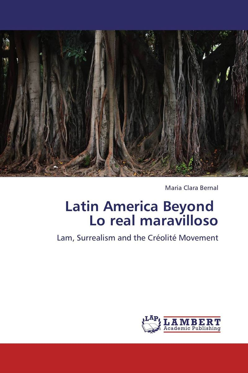 Latin America Beyond Lo real maravilloso duncan bruce the dream cafe lessons in the art of radical innovation