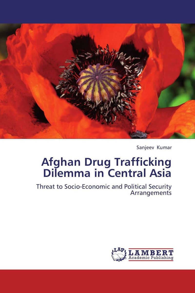 Afghan Drug Trafficking Dilemma in Central Asia belousov a security features of banknotes and other documents methods of authentication manual денежные билеты бланки ценных бумаг и документов